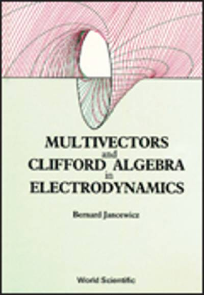 multivectors_and_clifford_algebra_in_electrodynamics-jancewicz.jpg