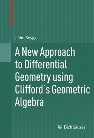 a_new_approach_to_differential_geometry_using_clifford_geometric_algebra-snygg.jpg