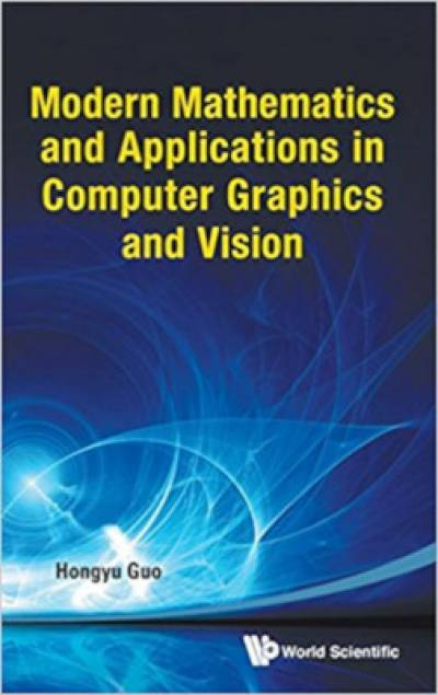 modern_mathematics_and_applications_in_computer_graphics_and_vision-guo.jpg