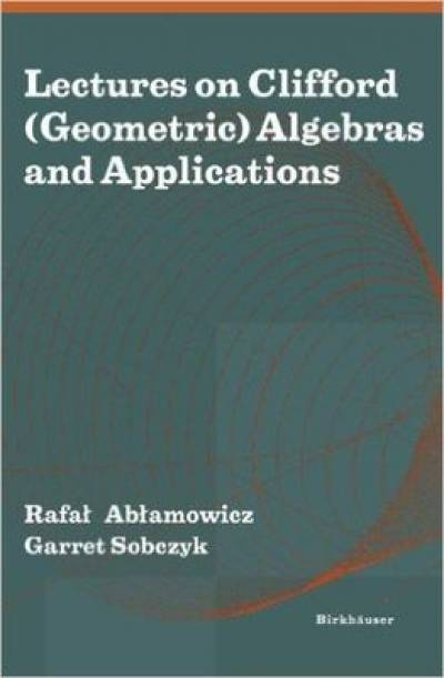 lectures_on_clifford_geometric_algebras_and_applications-ablamowicz_sobczyk.jpg